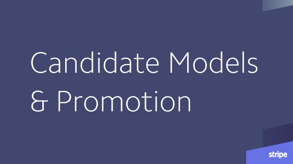 Candidate Models & Promotion