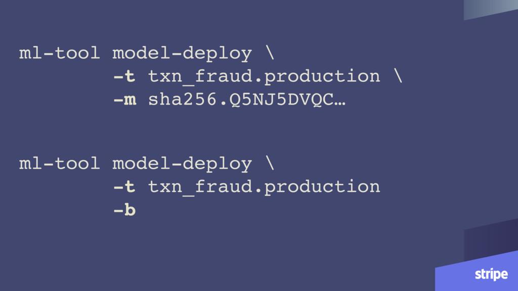 ml-tool model-deploy \ -t txn_fraud.production ...