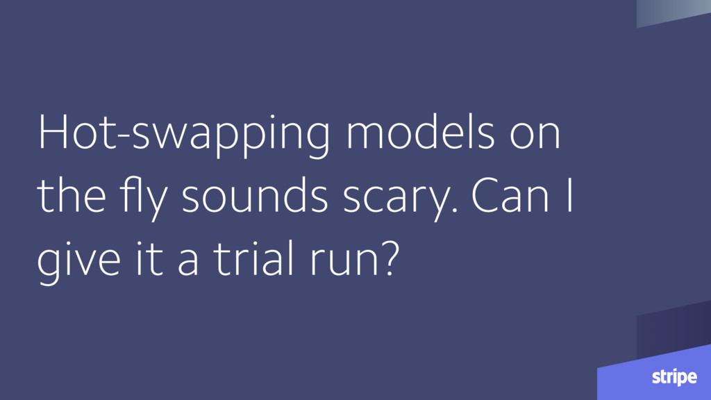 Hot-swapping models on the fly sounds scary. Can...