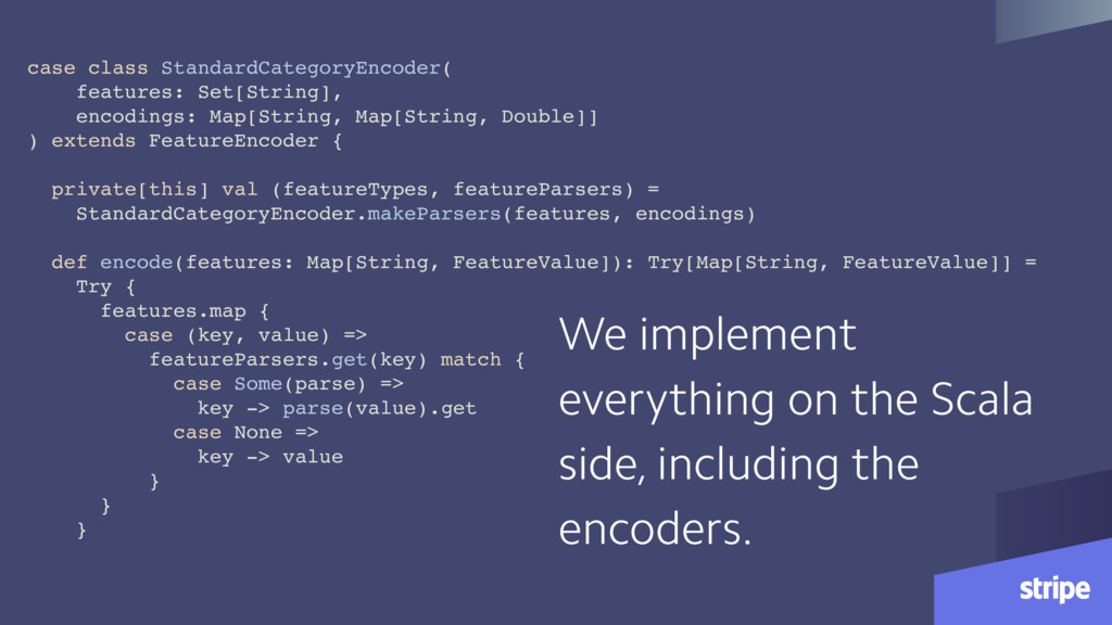 We implement everything on the Scala side, incl...