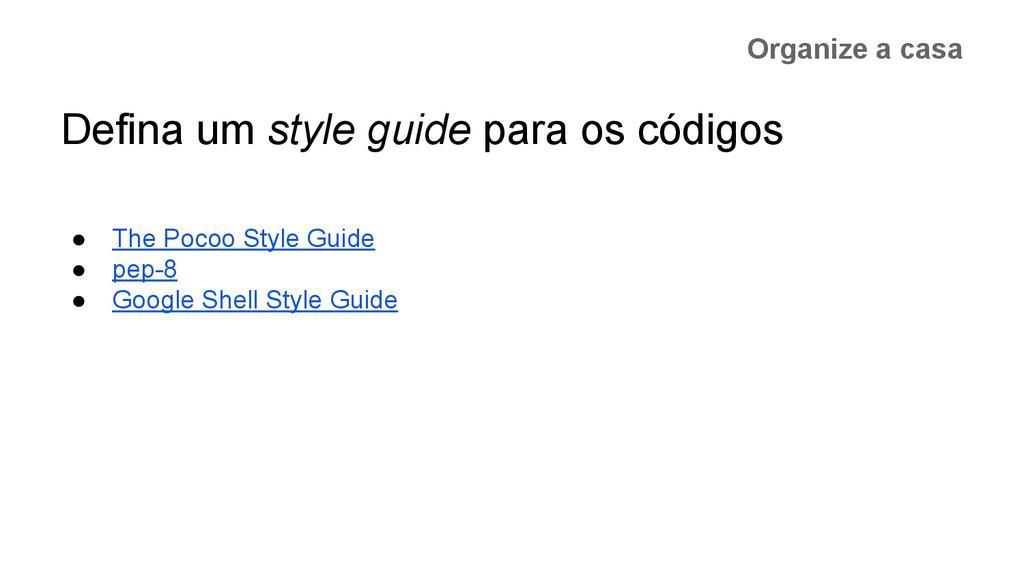 Organize a casa Defina um style guide para os c...