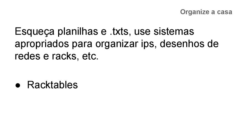 Organize a casa Esqueça planilhas e .txts, use ...