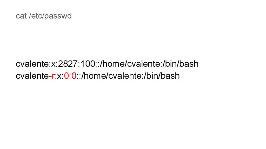 cat /etc/passwd cvalente:x:2827:100::/home/cval...
