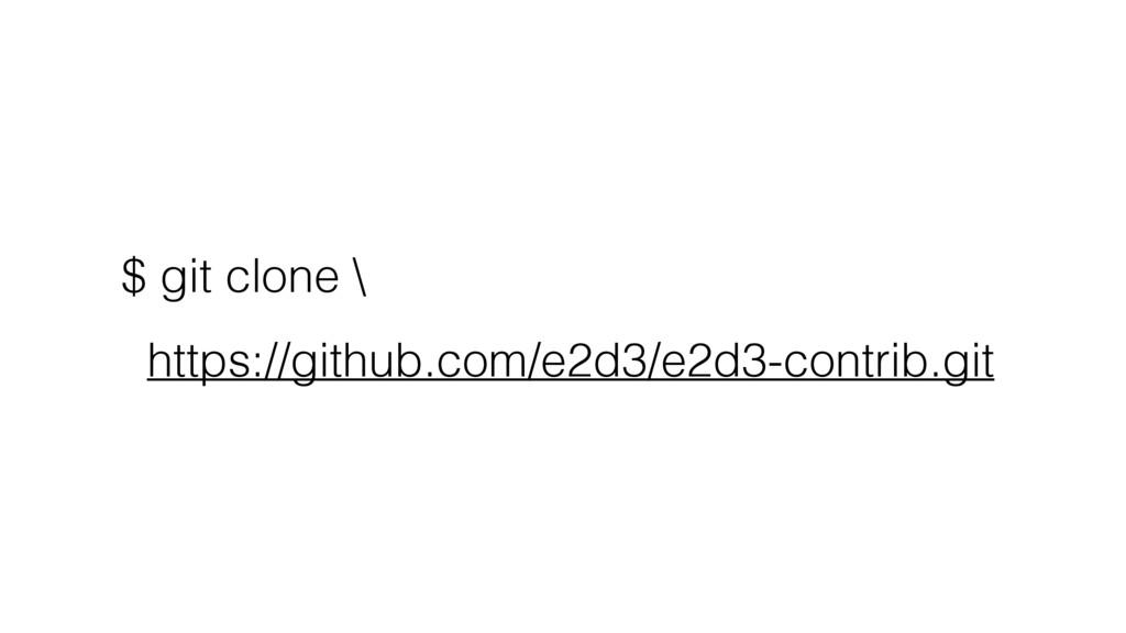 $ git clone \ https://github.com/e2d3/e2d3-cont...