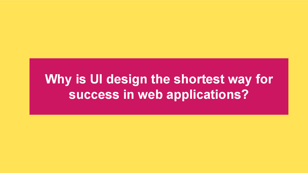 Why is UI design the shortest way for success i...