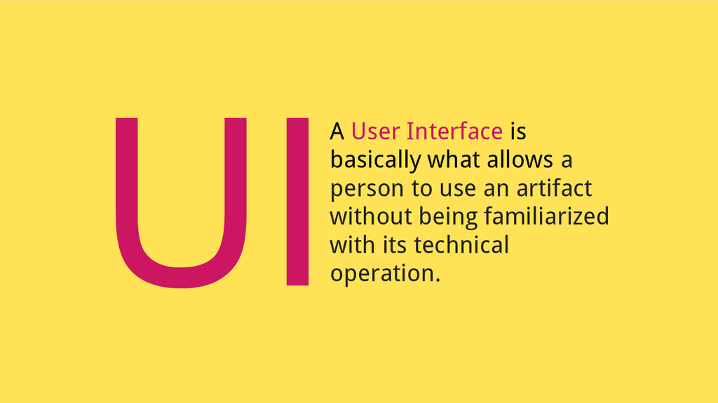 A User Interface is basically what allows a per...