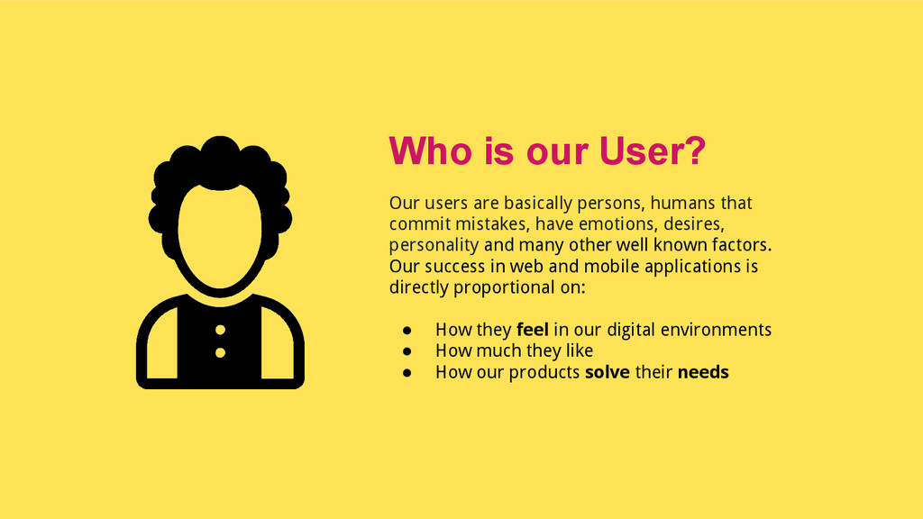 Our users are basically persons, humans that co...
