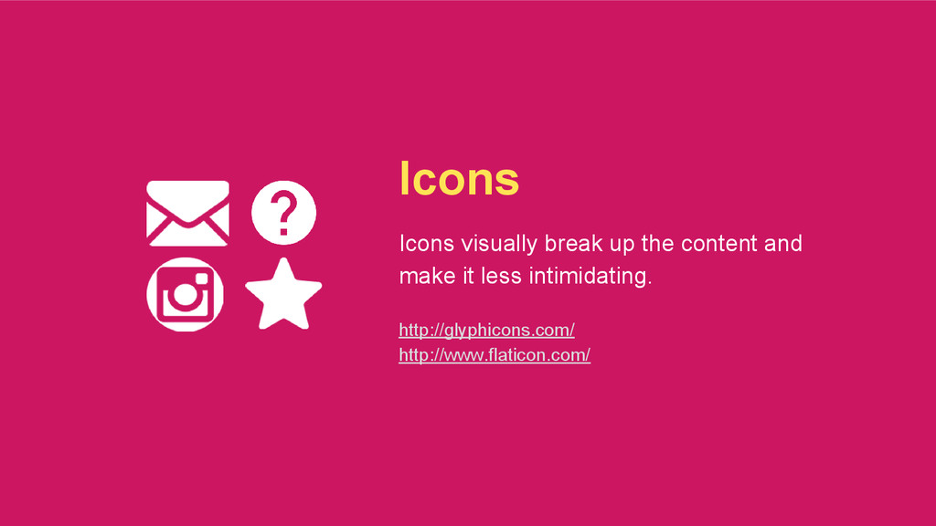 Icons Icons visually break up the content and m...