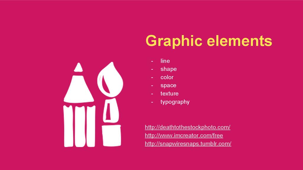 Graphic elements - line - shape - color - space...