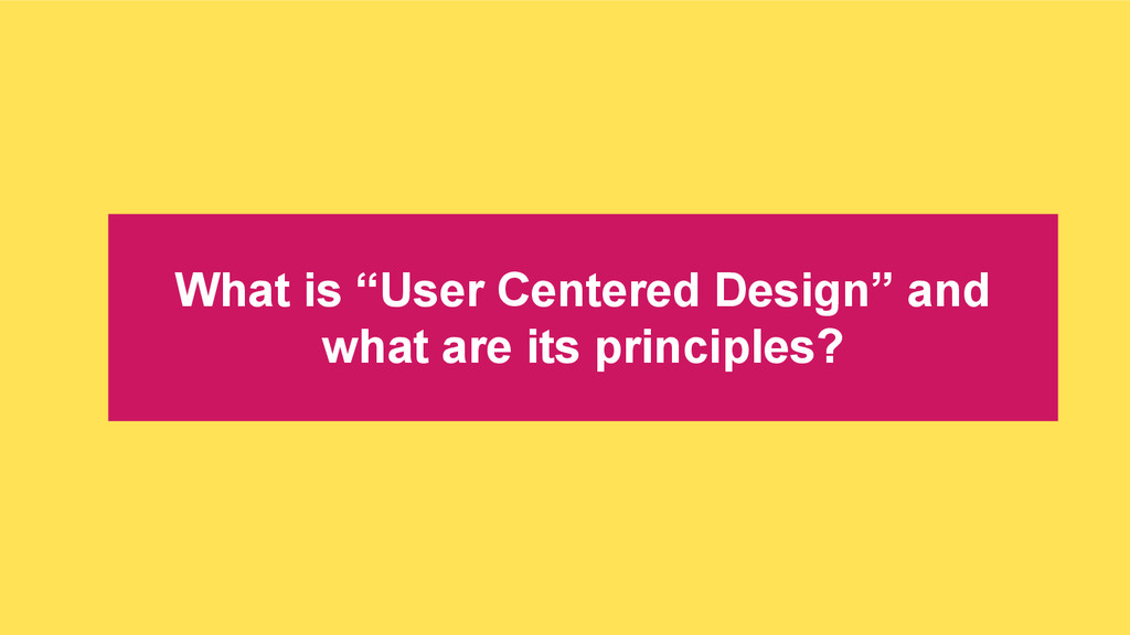 """What is """"User Centered Design"""" and what are its..."""