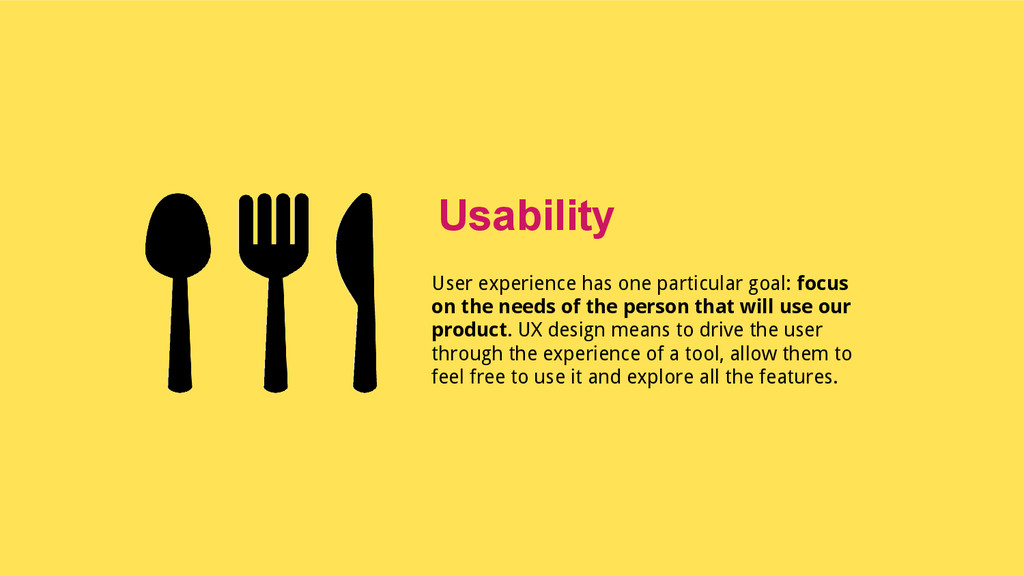 User experience has one particular goal: focus ...