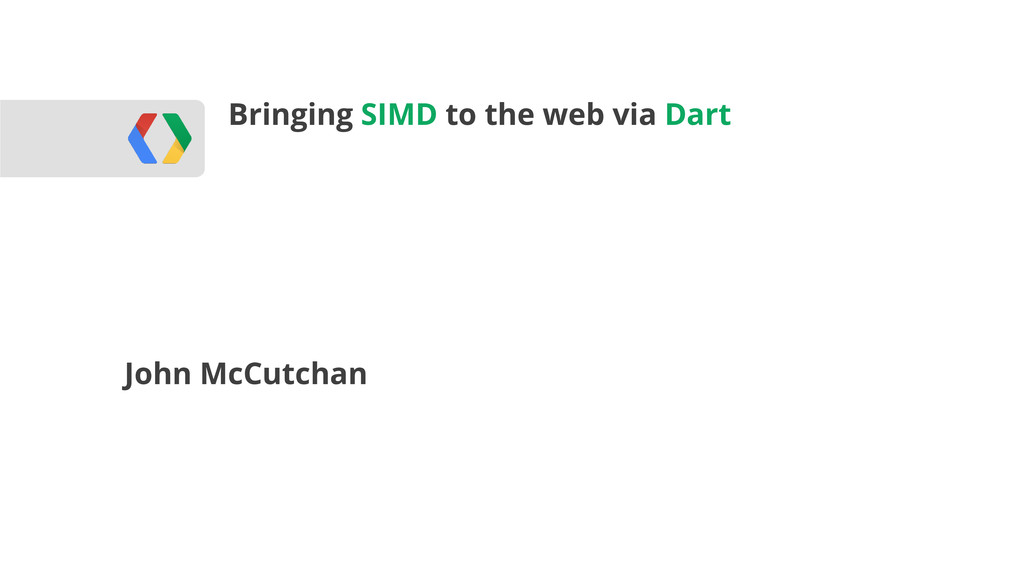 Bringing SIMD to the web via Dart John McCutchan