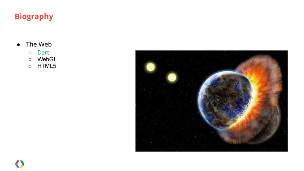 ● The Web ○ Dart ○ WebGL ○ HTML5 Biography