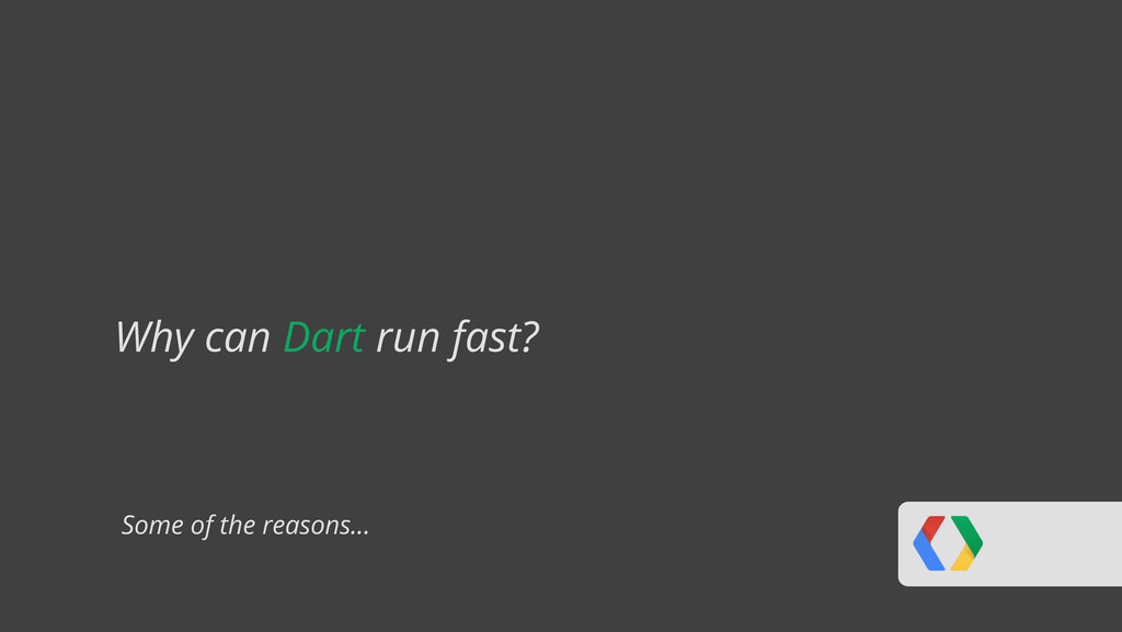 Some of the reasons... Why can Dart run fast?