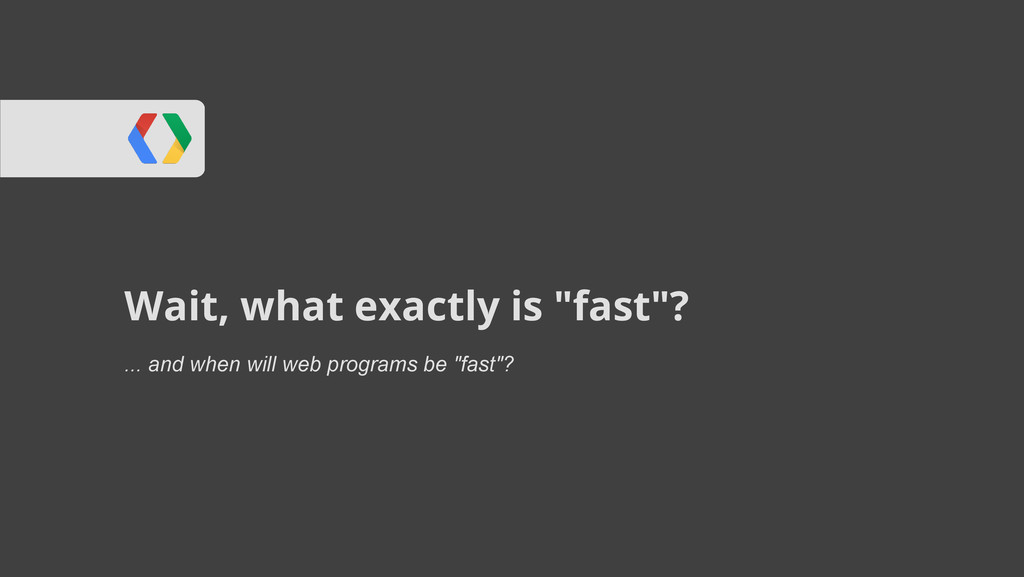 """Wait, what exactly is """"fast""""? ... and when will..."""