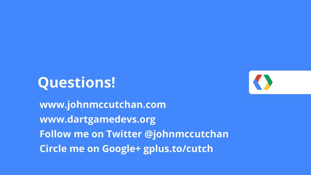 Questions! www.johnmccutchan.com www.dartgamede...