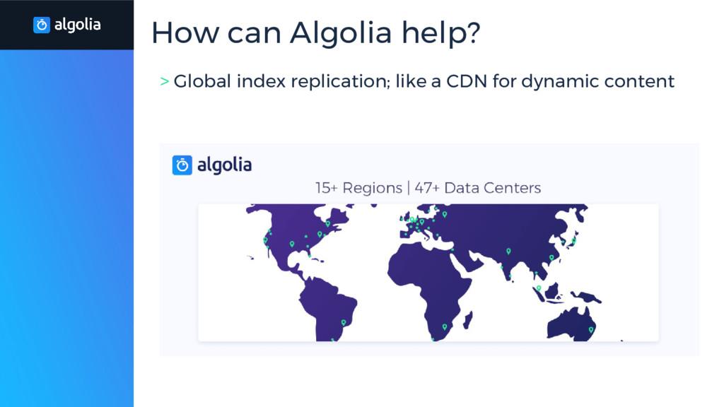 > Global index replication; like a CDN for dyna...