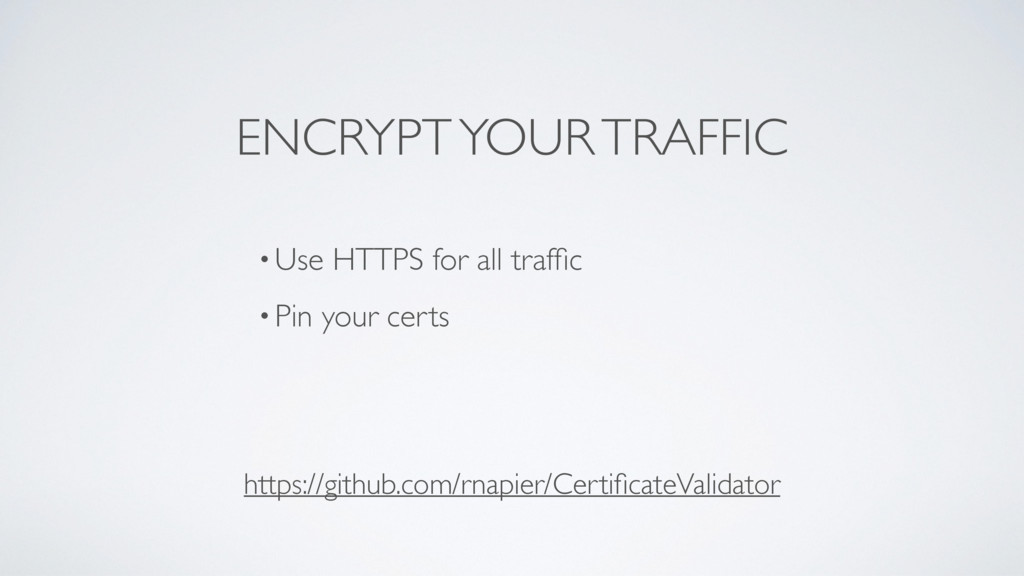 ENCRYPT YOUR TRAFFIC •Use HTTPS for all traffic ...