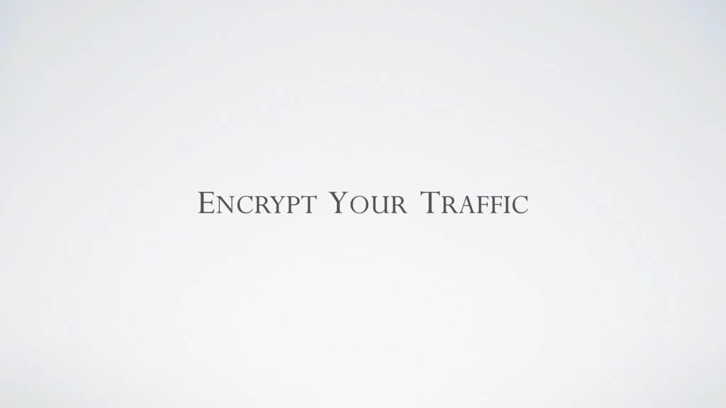 ENCRYPT YOUR TRAFFIC