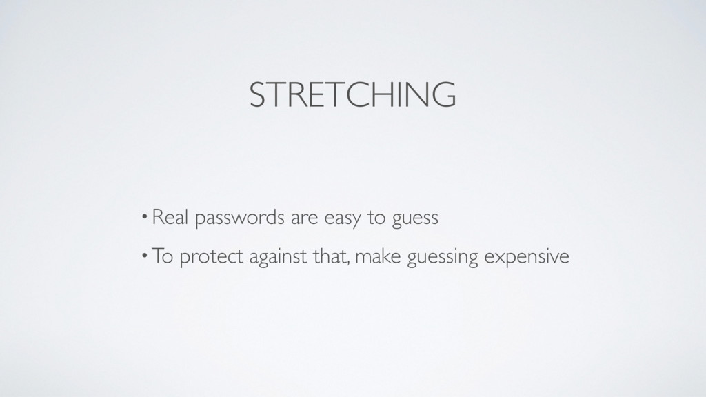 STRETCHING • Real passwords are easy to guess •...