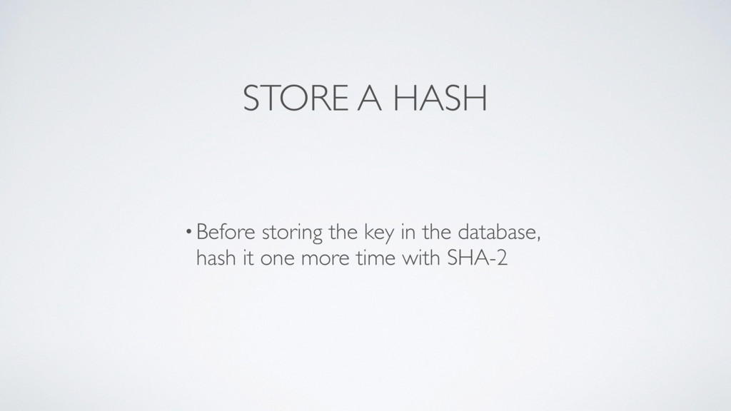 STORE A HASH •Before storing the key in the dat...