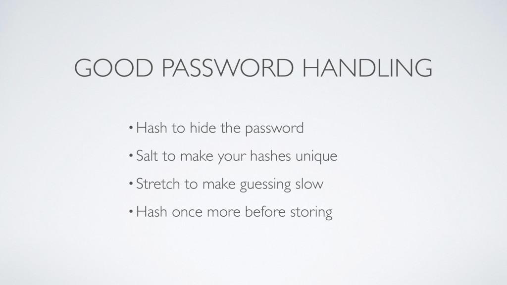 GOOD PASSWORD HANDLING •Hash to hide the passwo...