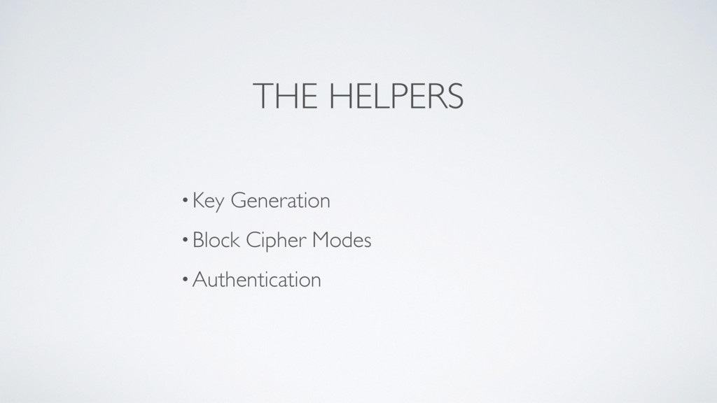 THE HELPERS •Key Generation •Block Cipher Modes...