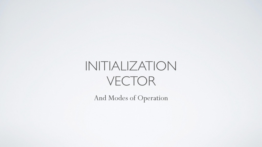 INITIALIZATION VECTOR And Modes of Operation