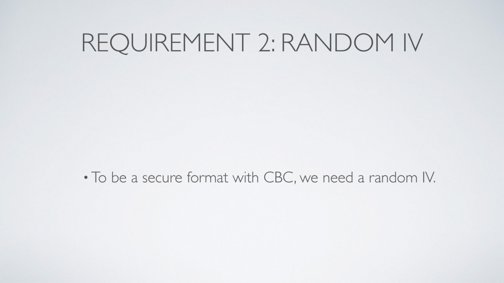 REQUIREMENT 2: RANDOM IV • To be a secure forma...