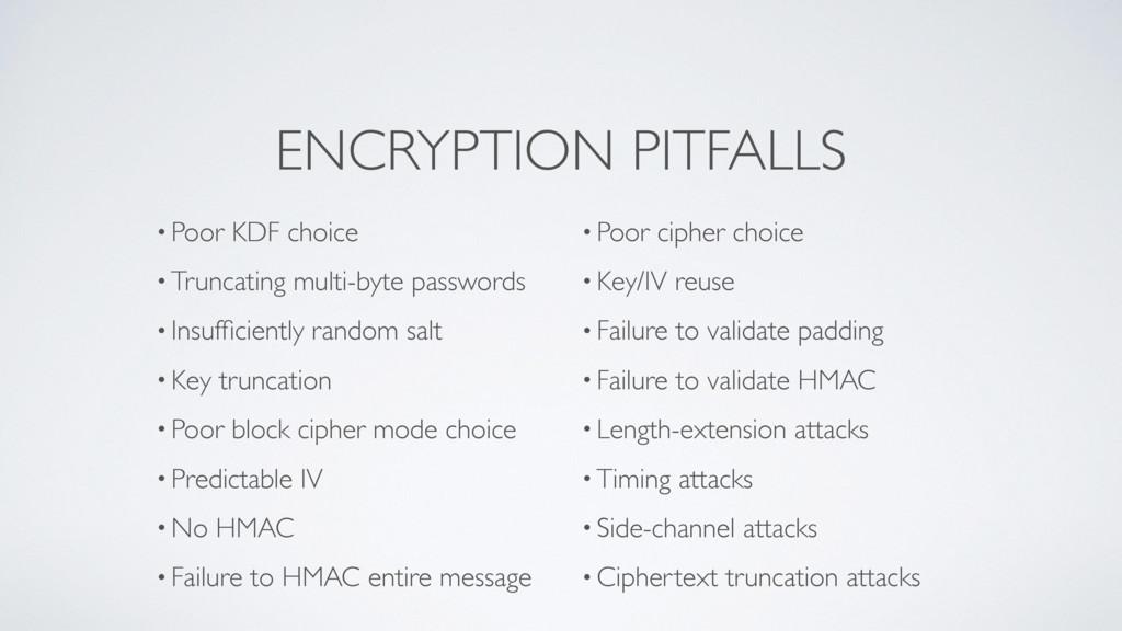 ENCRYPTION PITFALLS • Poor KDF choice • Truncat...