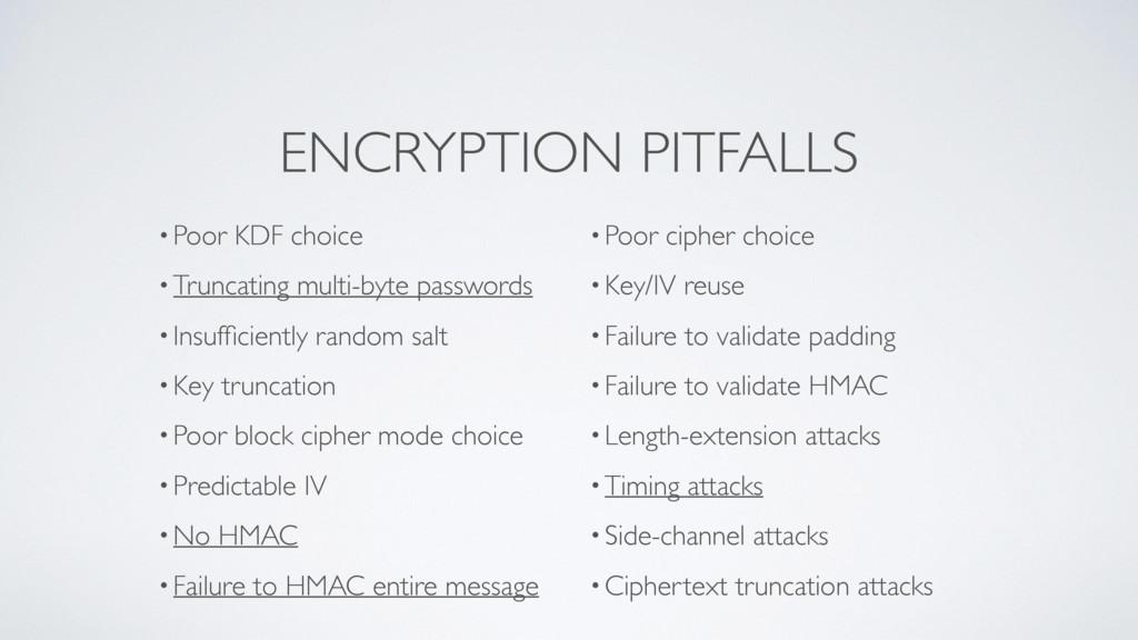 ENCRYPTION PITFALLS •Poor KDF choice •Truncatin...