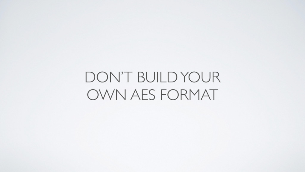 DON'T BUILD YOUR OWN AES FORMAT