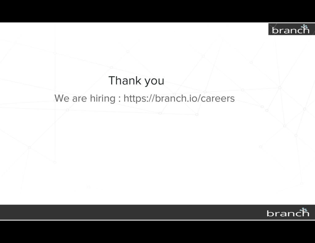 Thank you We are hiring : https://branch.io/car...