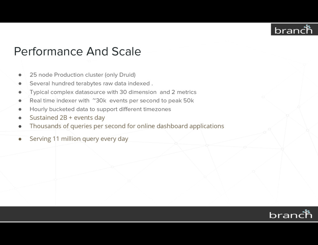 Performance And Scale ● 25 node Production clus...