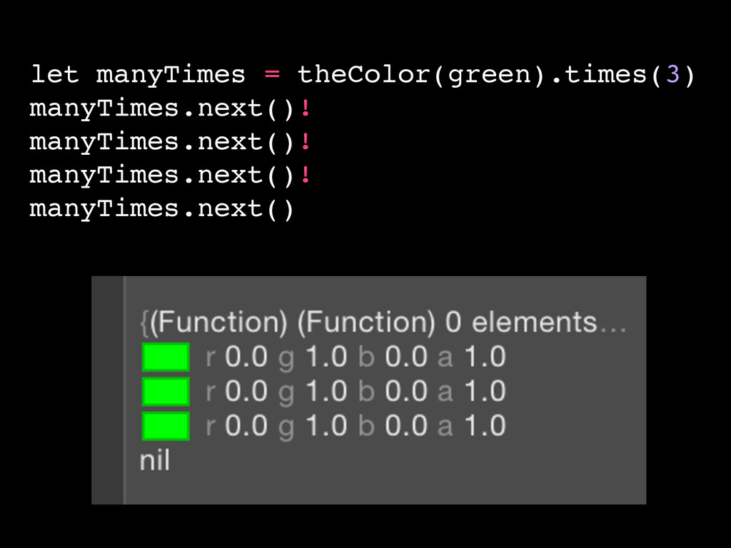 let manyTimes = theColor(green).times(3) manyTi...