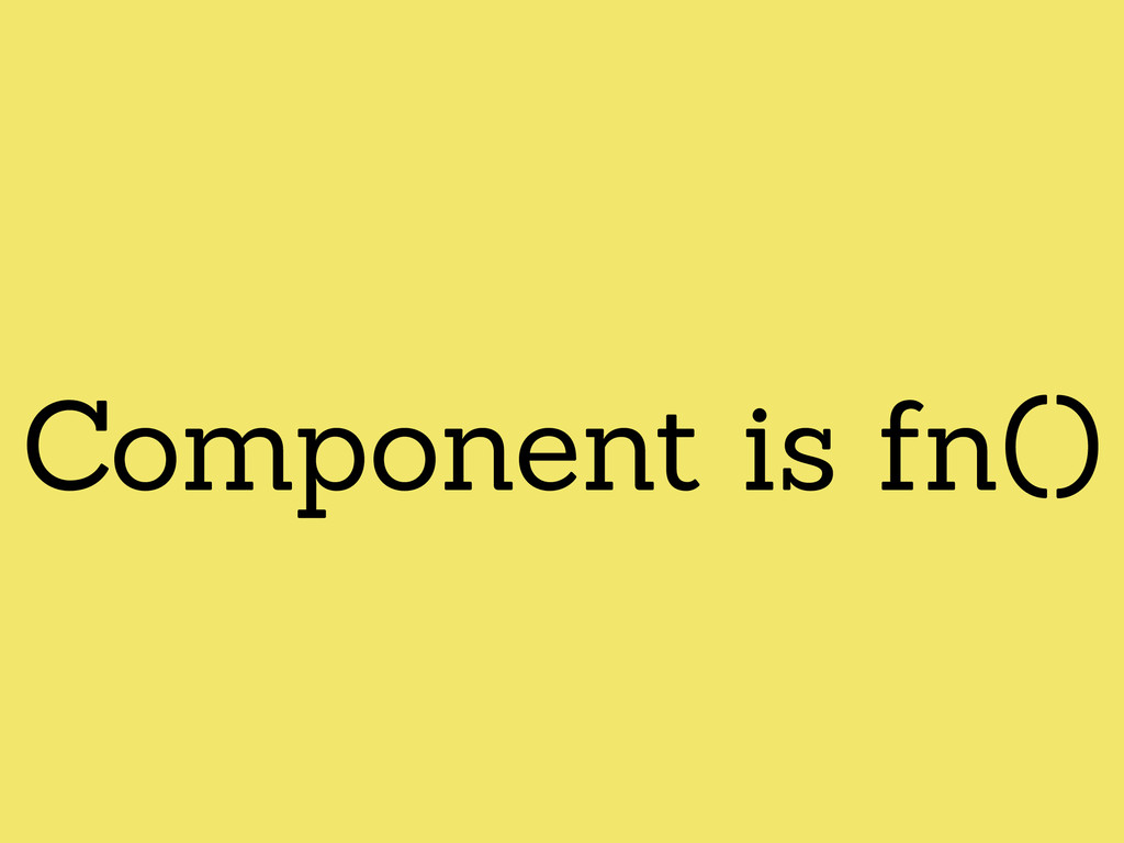 Component is fn()