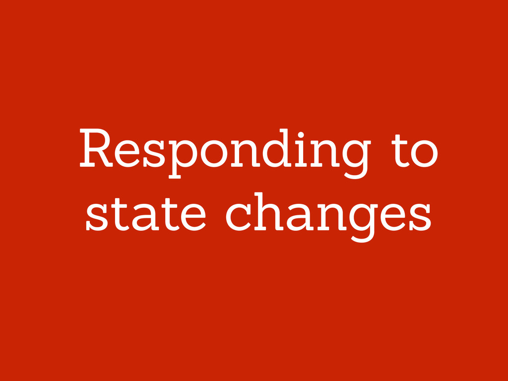 Responding to state changes