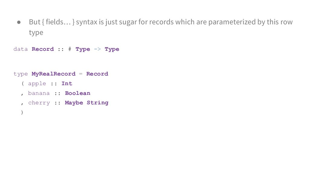 ● But { fields… } syntax is just sugar for reco...