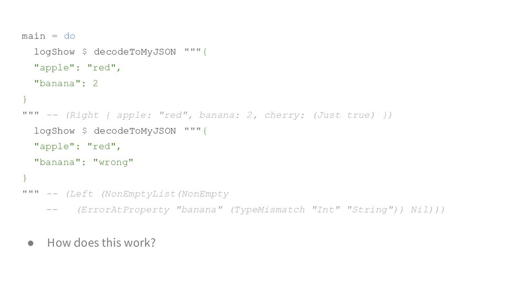 "main = do logShow $ decodeToMyJSON """"""{ ""apple""..."