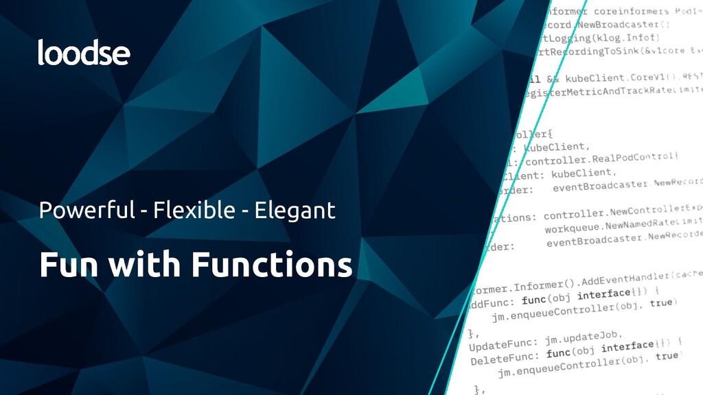 Powerful - Flexible - Elegant Fun with Functions