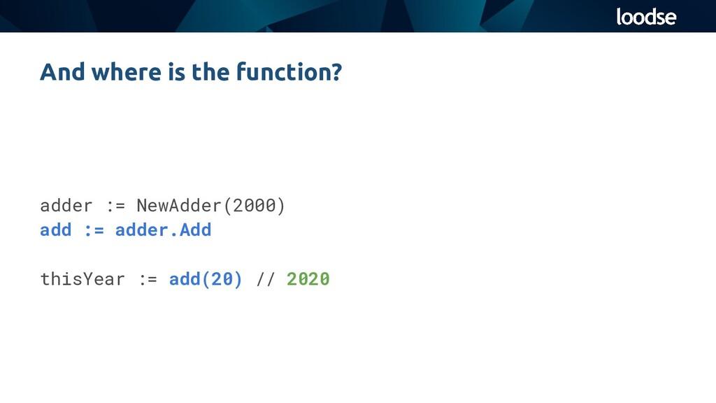 adder := NewAdder(2000) add := adder.Add thisYe...