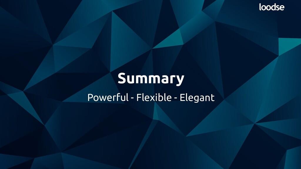 Powerful - Flexible - Elegant Summary