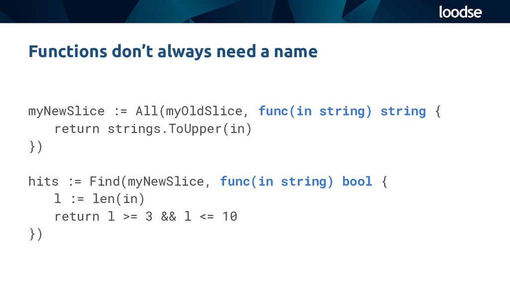 Functions don't always need a name myNewSlice :...