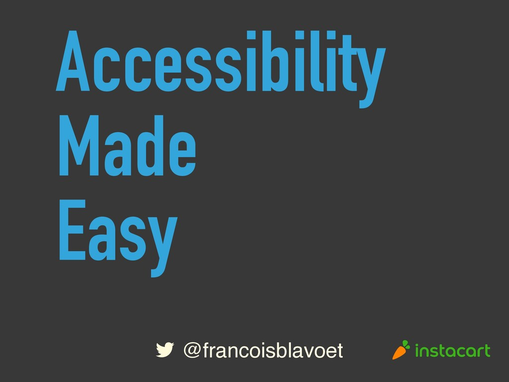 @francoisblavoet Accessibility Made Easy