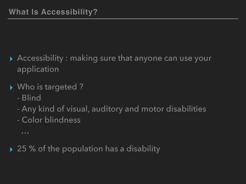 What Is Accessibility? ▸ Accessibility : making...