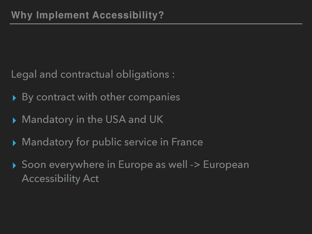 Why Implement Accessibility? Legal and contract...