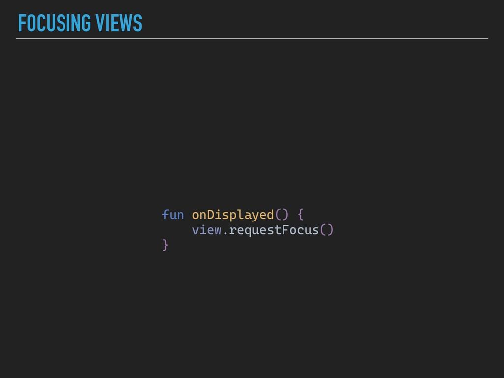 FOCUSING VIEWS fun onDisplayed() { view.request...