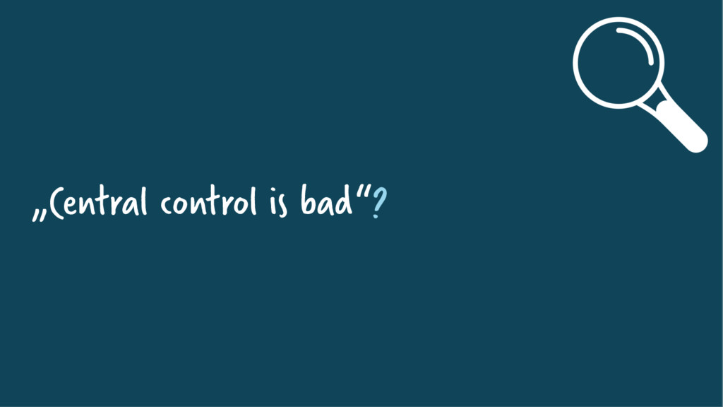 """""""Central control is bad""""?"""