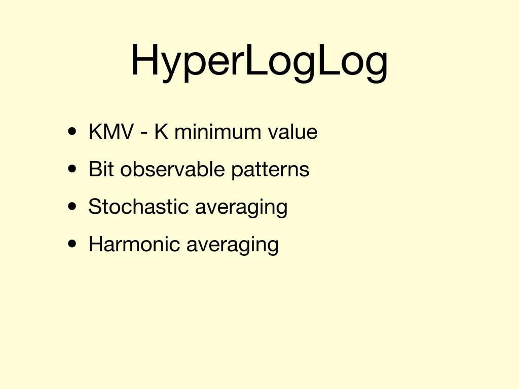 HyperLogLog • KMV - K minimum value • Bit obser...