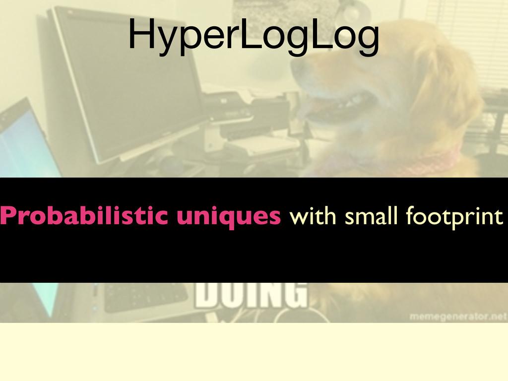 HyperLogLog Probabilistic uniques with small fo...